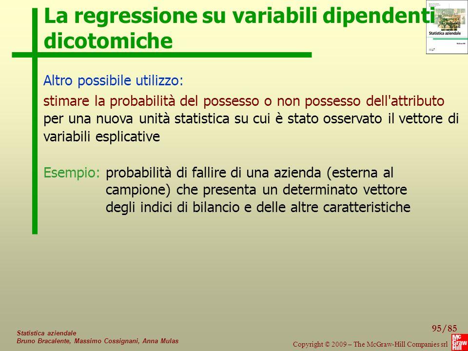 95/85 Copyright © 2009 – The McGraw-Hill Companies srl Statistica aziendale Bruno Bracalente, Massimo Cossignani, Anna Mulas La regressione su variabi