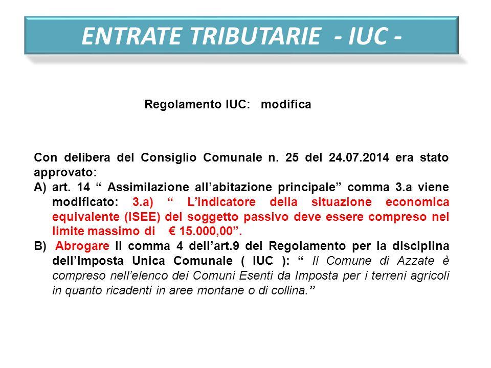 """ENTRATE TRIBUTARIE - IUC - Con delibera del Consiglio Comunale n. 25 del 24.07.2014 era stato approvato: A)art. 14 """" Assimilazione all'abitazione prin"""