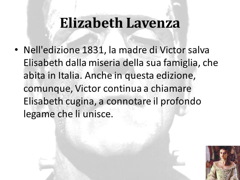 Elizabeth Lavenza Nell'edizione 1831, la madre di Victor salva Elisabeth dalla miseria della sua famiglia, che abita in Italia. Anche in questa edizio