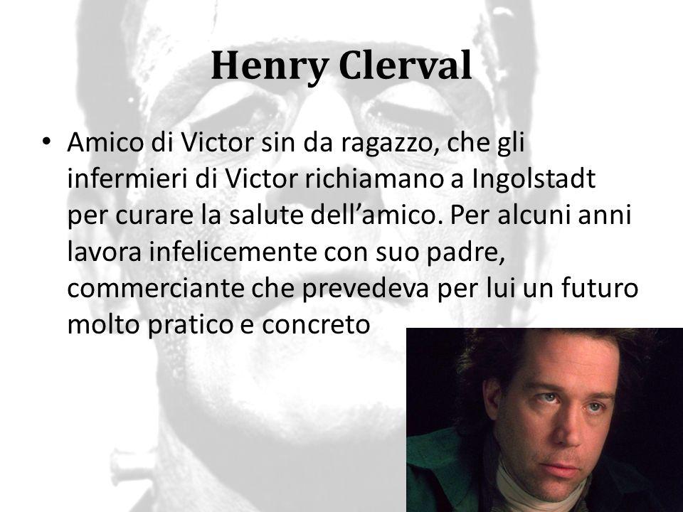 Henry Clerval Henry era stato invece sempre appassionato di letteratura, in particolar modo di poemi epici e cavallereschi (alcuni ne aveva composti egli stesso), quindi lascia il padre e comincia a seguire le orme di Victor come scienziato.