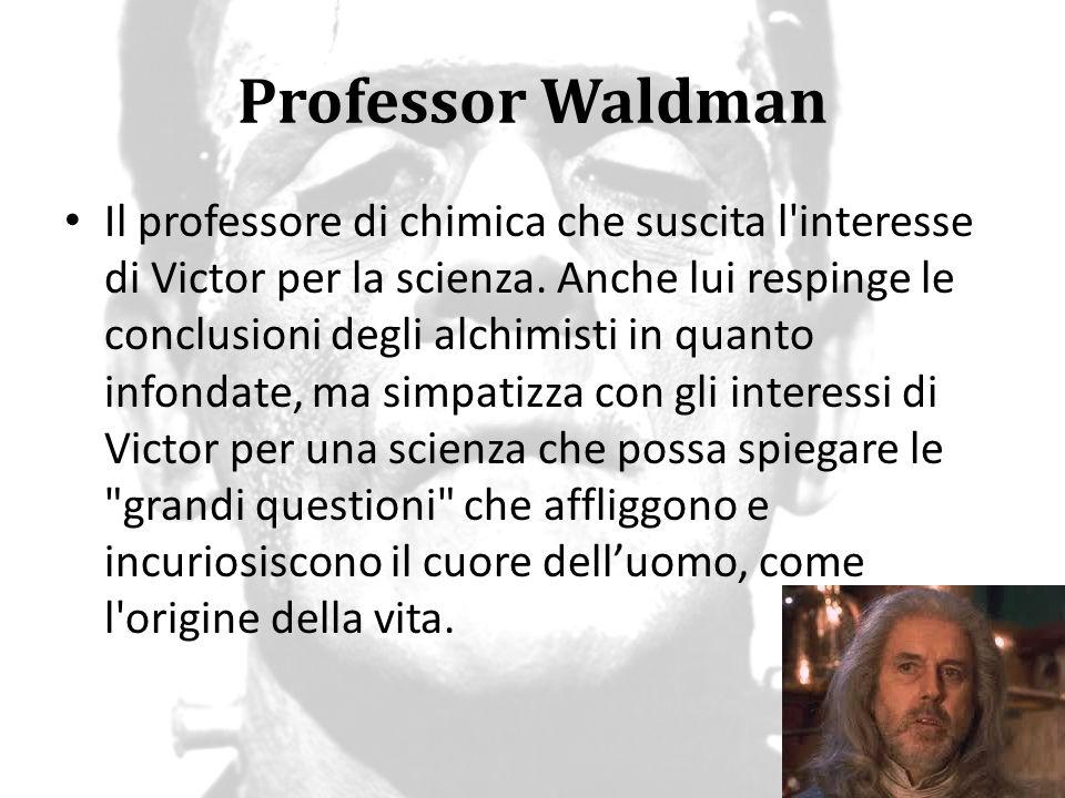 Professor Waldman Il professore di chimica che suscita l'interesse di Victor per la scienza. Anche lui respinge le conclusioni degli alchimisti in qua