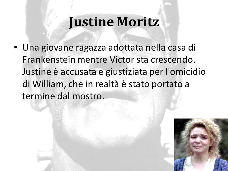 Justine Moritz Una giovane ragazza adottata nella casa di Frankenstein mentre Victor sta crescendo. Justine è accusata e giustiziata per l'omicidio di