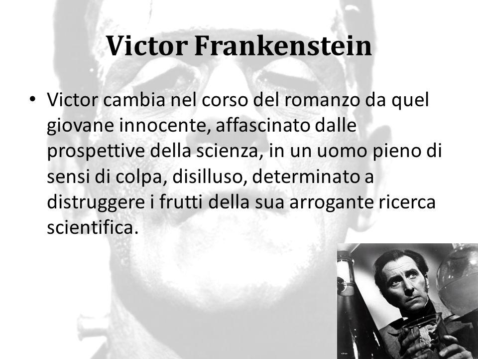 Victor Frankenstein Victor cambia nel corso del romanzo da quel giovane innocente, affascinato dalle prospettive della scienza, in un uomo pieno di se
