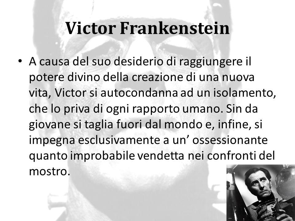 Victor Frankenstein Alla fine del romanzo, dopo aver inseguito la sua creazione sempre verso nord, Victor racconta la sua storia a Robert Walton e poi muore.