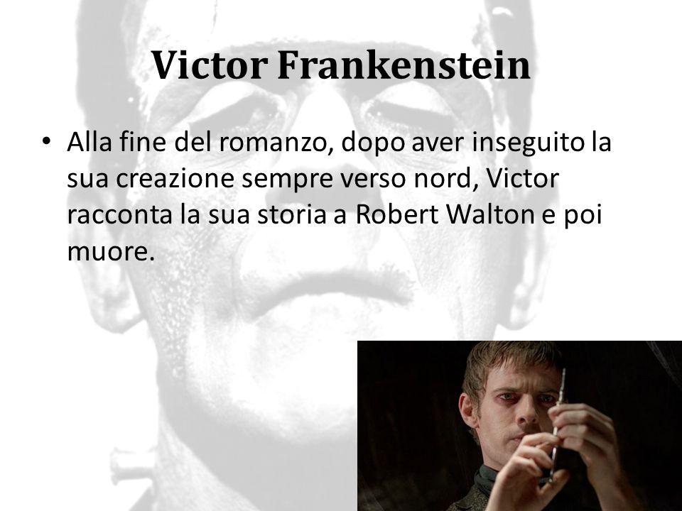 Victor Frankenstein Con i suoi molteplici narratori e, quindi, punti di vista, il romanzo lascia il lettore con interpretazioni di Victor contrastanti: 1) Victor è il classico scienziato pazzo, che vuole trasgredire tutti i limiti della scienza senza ritegno,