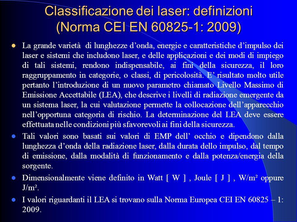 Classificazione dei laser: definizioni (Norma CEI EN 60825-1: 2009) La grande varietà di lunghezze d'onda, energie e caratteristiche d'impulso dei las