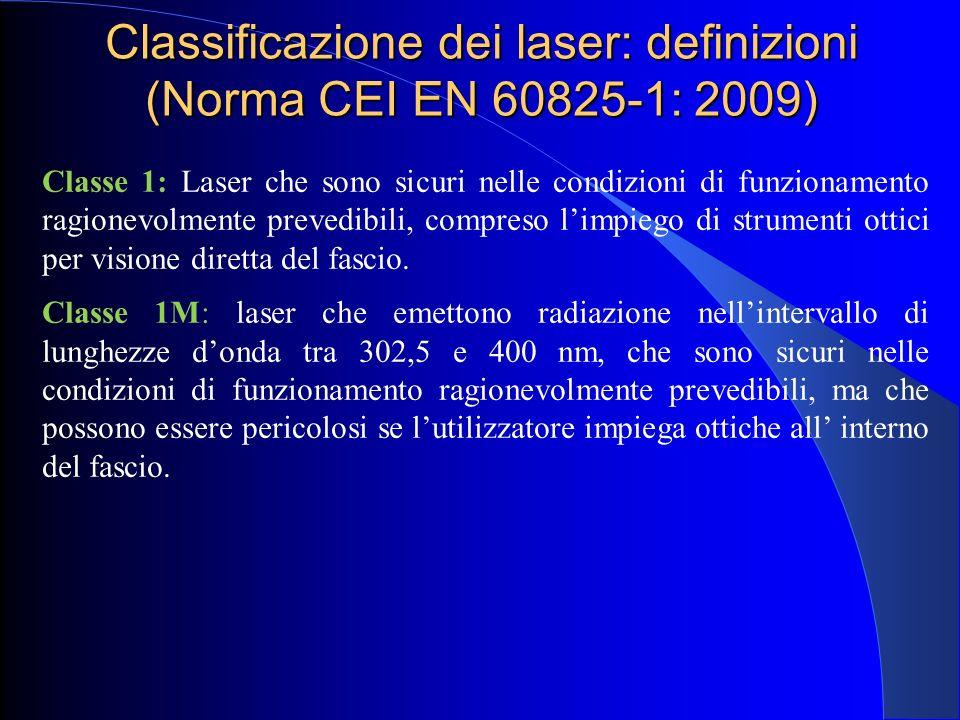 Classificazione dei laser: definizioni (Norma CEI EN 60825-1: 2009) Classe 1: Laser che sono sicuri nelle condizioni di funzionamento ragionevolmente