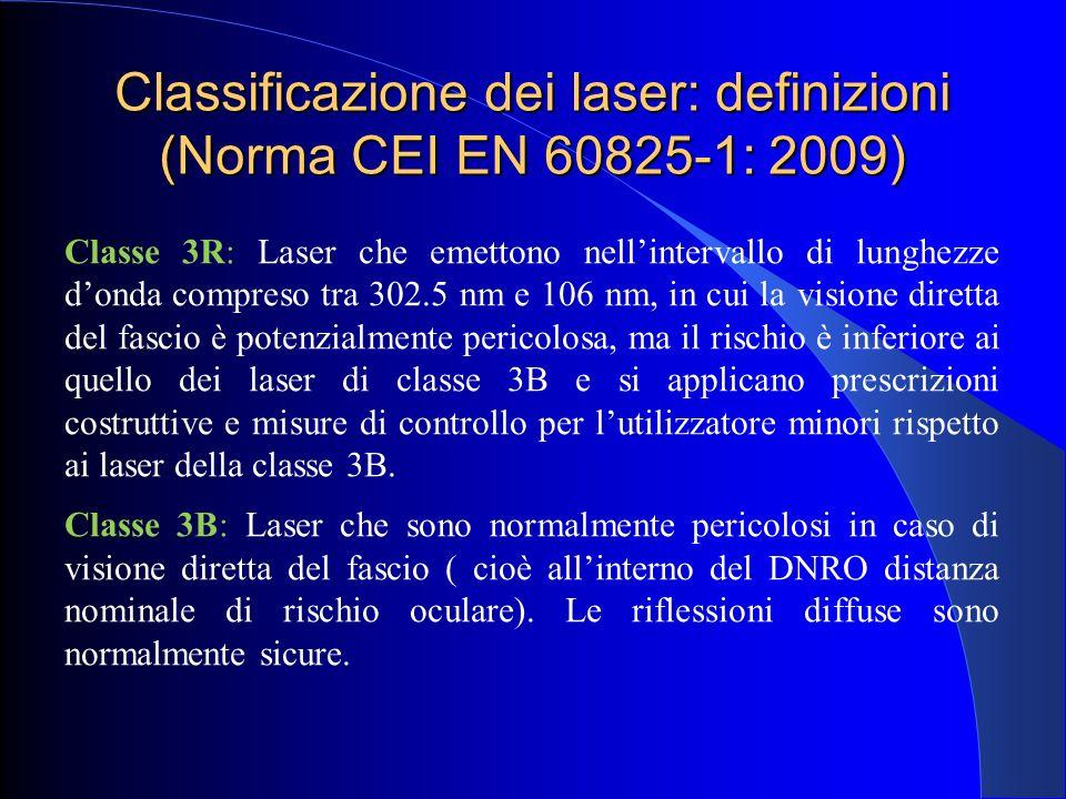 Classificazione dei laser: definizioni (Norma CEI EN 60825-1: 2009) Classe 3R: Laser che emettono nell'intervallo di lunghezze d'onda compreso tra 302