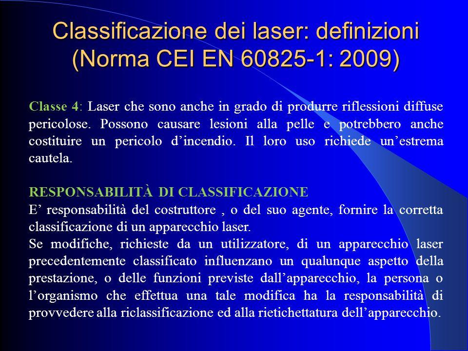 Classe 4: Laser che sono anche in grado di produrre riflessioni diffuse pericolose. Possono causare lesioni alla pelle e potrebbero anche costituire u