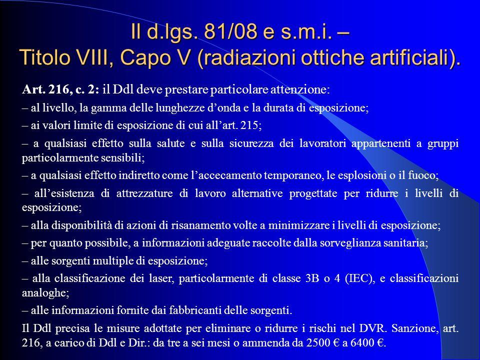 Il d.lgs. 81/08 e s.m.i. – Titolo VIII, Capo V (radiazioni ottiche artificiali). Art. 216, c. 2: il Ddl deve prestare particolare attenzione: – al liv