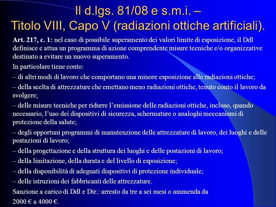 Il d.lgs. 81/08 e s.m.i. – Titolo VIII, Capo V (radiazioni ottiche artificiali). Art. 217, c. 1: nel caso di possibile superamento dei valori limite d
