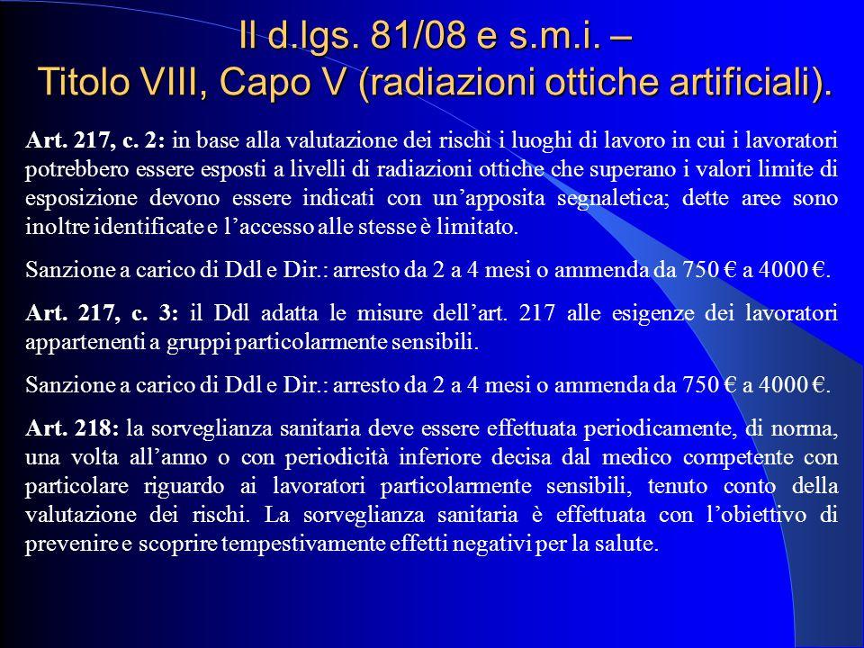 Il d.lgs. 81/08 e s.m.i. – Titolo VIII, Capo V (radiazioni ottiche artificiali). Art. 217, c. 2: in base alla valutazione dei rischi i luoghi di lavor