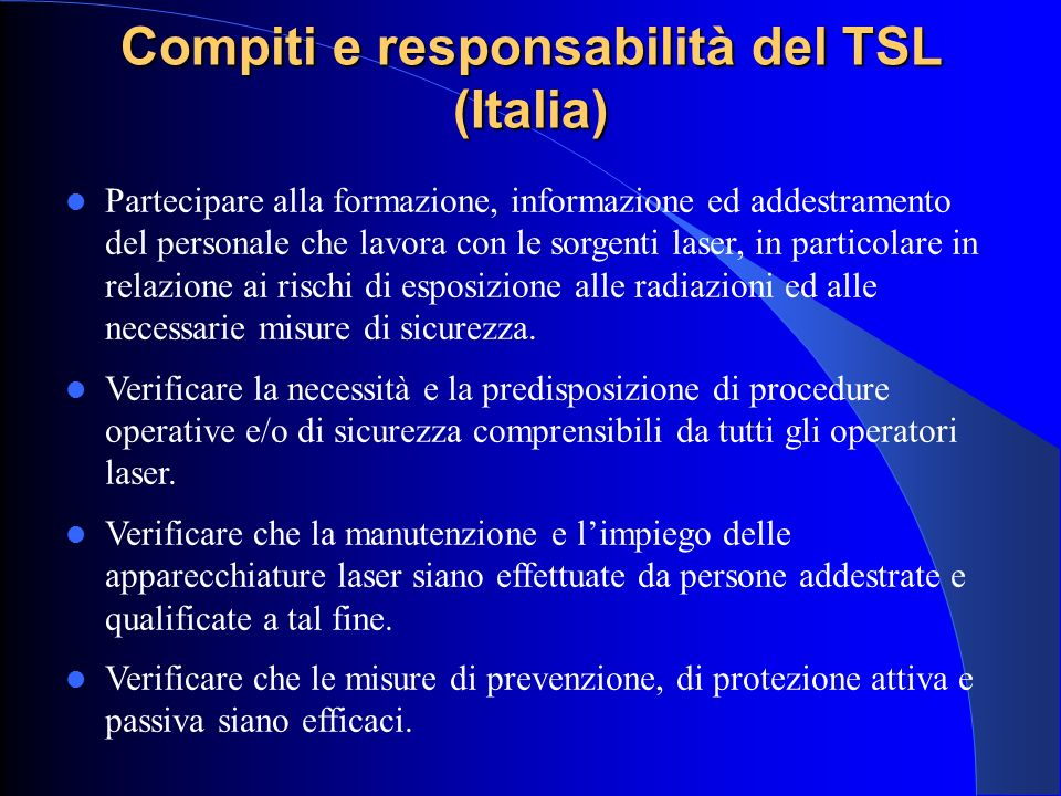 Compiti e responsabilità del TSL (Italia) Partecipare alla formazione, informazione ed addestramento del personale che lavora con le sorgenti laser, i