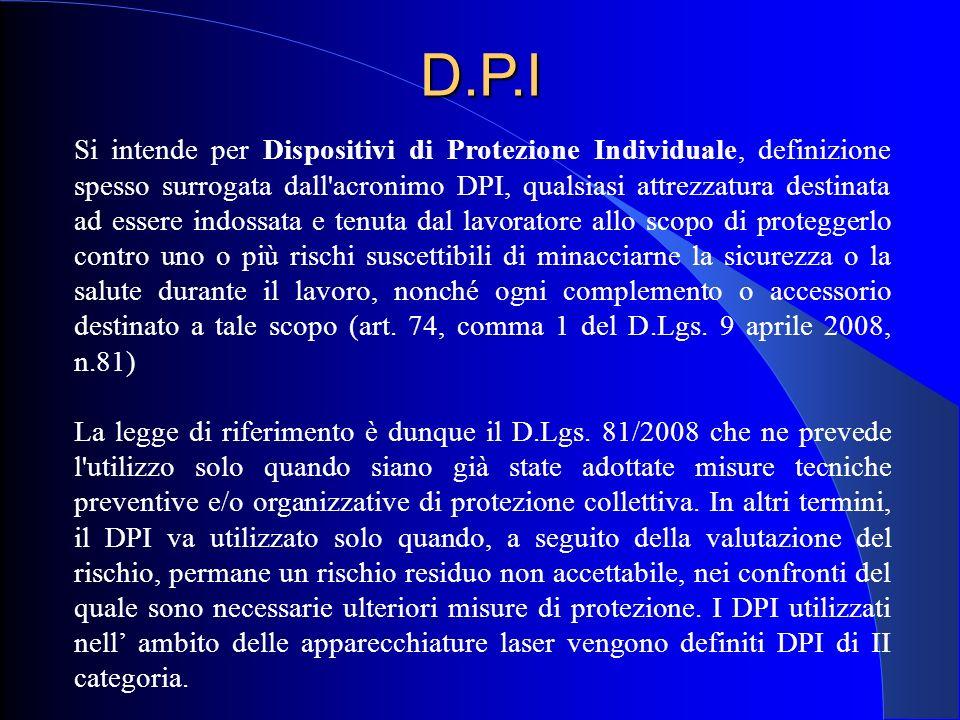 D.P.I Si intende per Dispositivi di Protezione Individuale, definizione spesso surrogata dall'acronimo DPI, qualsiasi attrezzatura destinata ad essere