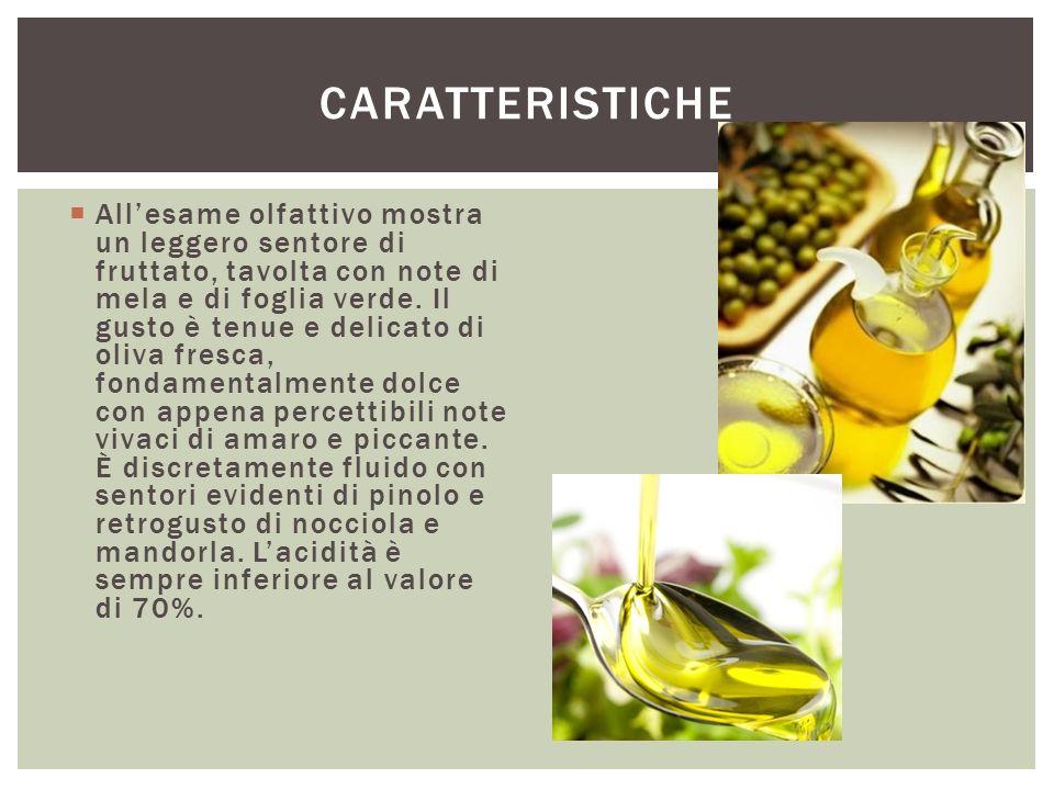  All'esame olfattivo mostra un leggero sentore di fruttato, tavolta con note di mela e di foglia verde. Il gusto è tenue e delicato di oliva fresca,
