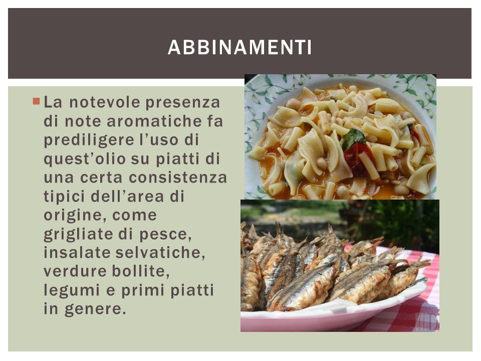  La notevole presenza di note aromatiche fa prediligere l'uso di quest'olio su piatti di una certa consistenza tipici dell'area di origine, come grig