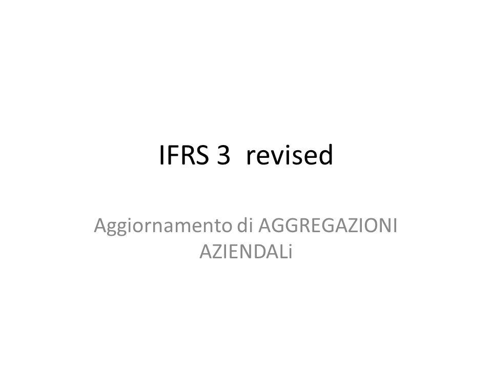 IFRS 3 revised Aggiornamento di AGGREGAZIONI AZIENDALi