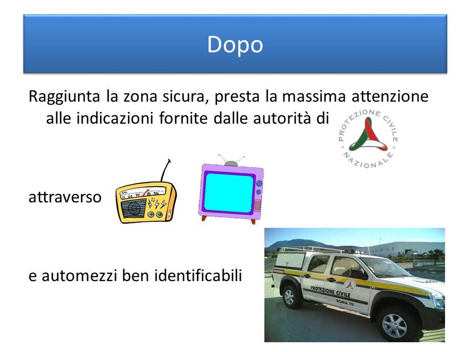 Dopo Raggiunta la zona sicura, presta la massima attenzione alle indicazioni fornite dalle autorità di attraverso e automezzi ben identificabili