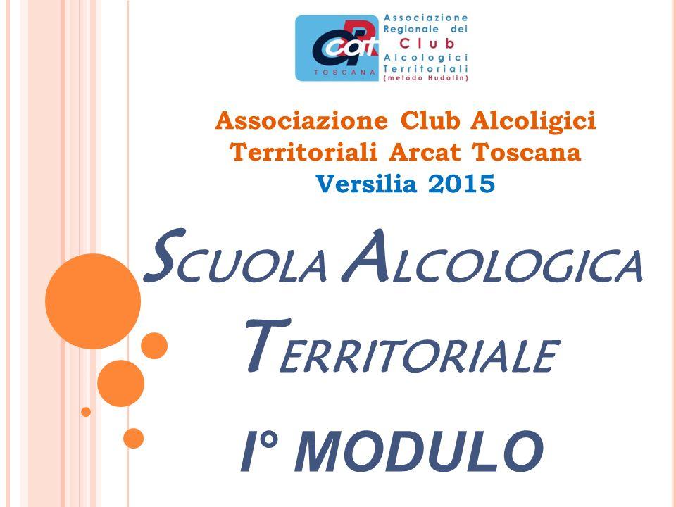 Associazione Club Alcoligici Territoriali Arcat Toscana Versilia 2015 S CUOLA A LCOLOGICA T ERRITORIALE I° MODULO
