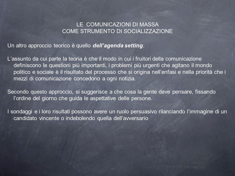LE COMUNICAZIONI DI MASSA COME STRUMENTO DI SOCIALIZZAZIONE Un altro approccio teorico è quello dell'agenda setting.