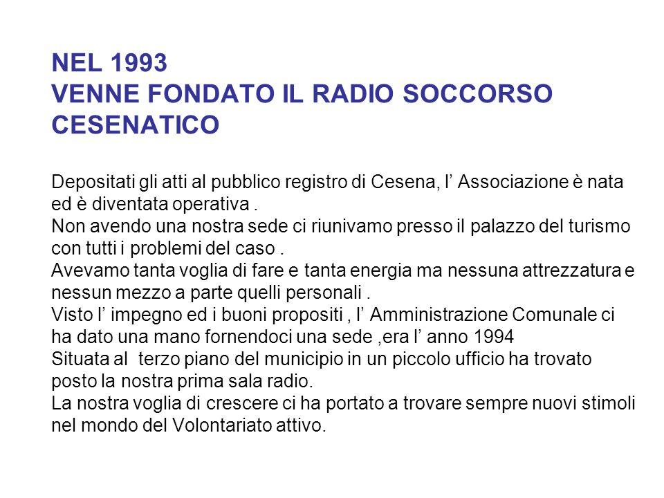 NEL 1993 VENNE FONDATO IL RADIO SOCCORSO CESENATICO Depositati gli atti al pubblico registro di Cesena, l' Associazione è nata ed è diventata operativa.