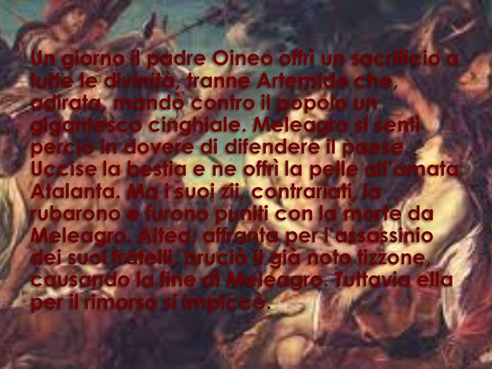 IL MITO DI MELEAGRO Fenice riporta come esempio il mito di Meleagro. Egli era figlio di Oineo e di Altea e dopo 7 giorni dalla sua nascita, le Moire s
