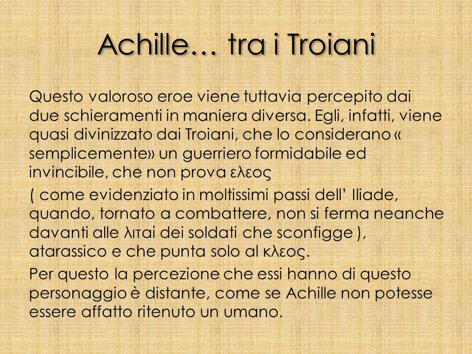 Achille Achille, potente semidio nato dal re Peleo e dalla titanide Teti, rappresenta perfettamente l'idea dell' eroe nell'antica Grecia. Egli è infat