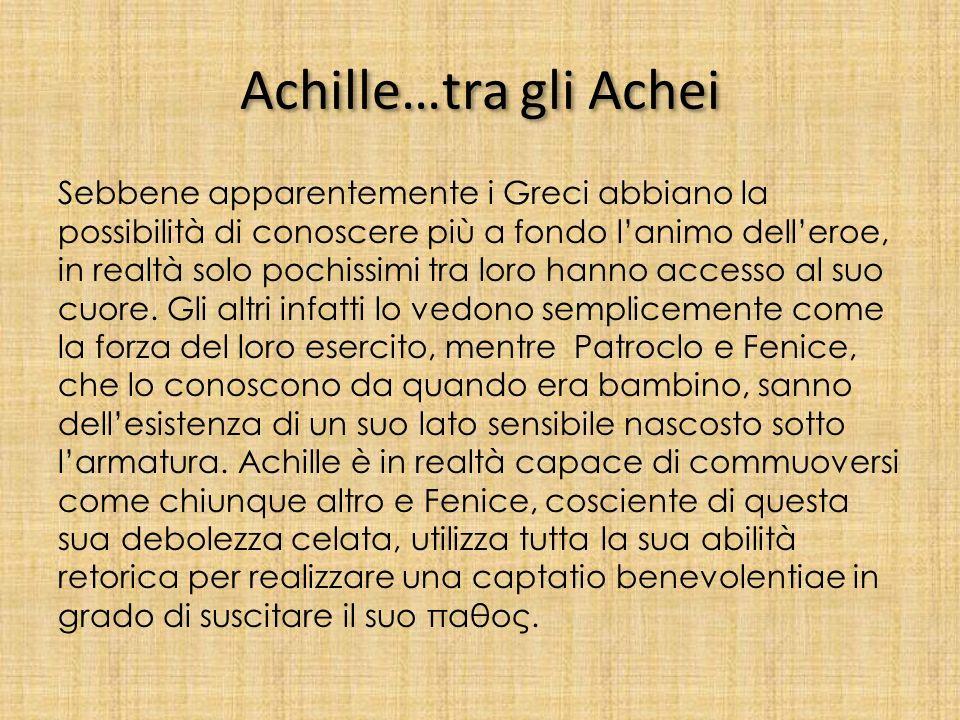 Achille… tra i Troiani Questo valoroso eroe viene tuttavia percepito dai due schieramenti in maniera diversa. Egli, infatti, viene quasi divinizzato d
