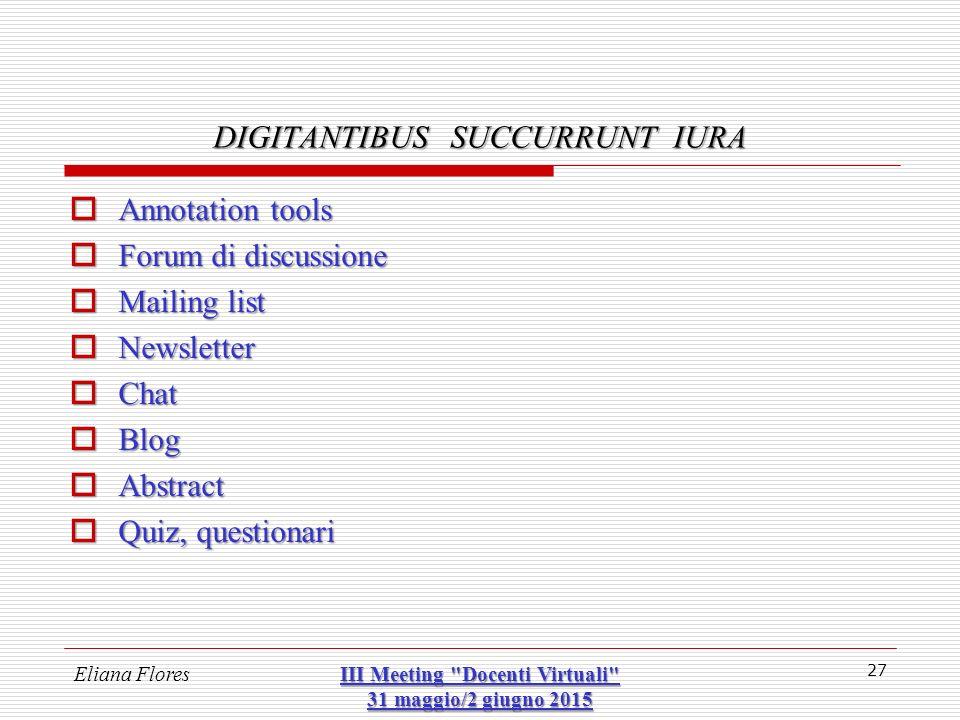  Annotation tools  Forum di discussione  Mailing list  Newsletter  Chat  Blog  Abstract  Quiz, questionari 27 DIGITANTIBUS SUCCURRUNT IURA Eli