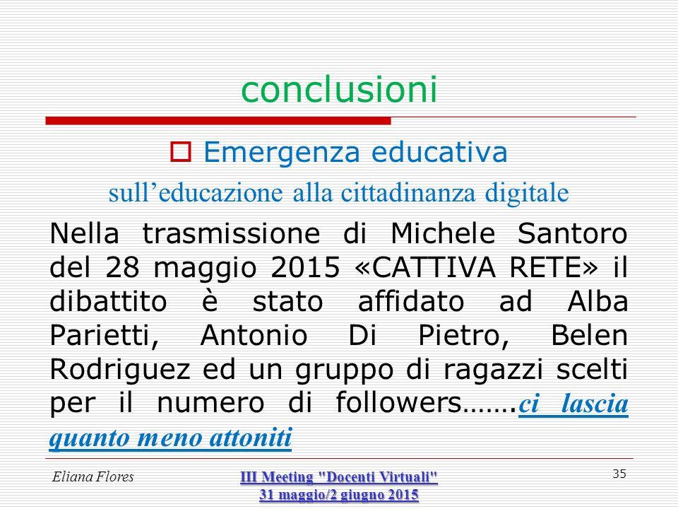 conclusioni  Emergenza educativa sull'educazione alla cittadinanza digitale Nella trasmissione di Michele Santoro del 28 maggio 2015 «CATTIVA RETE» i