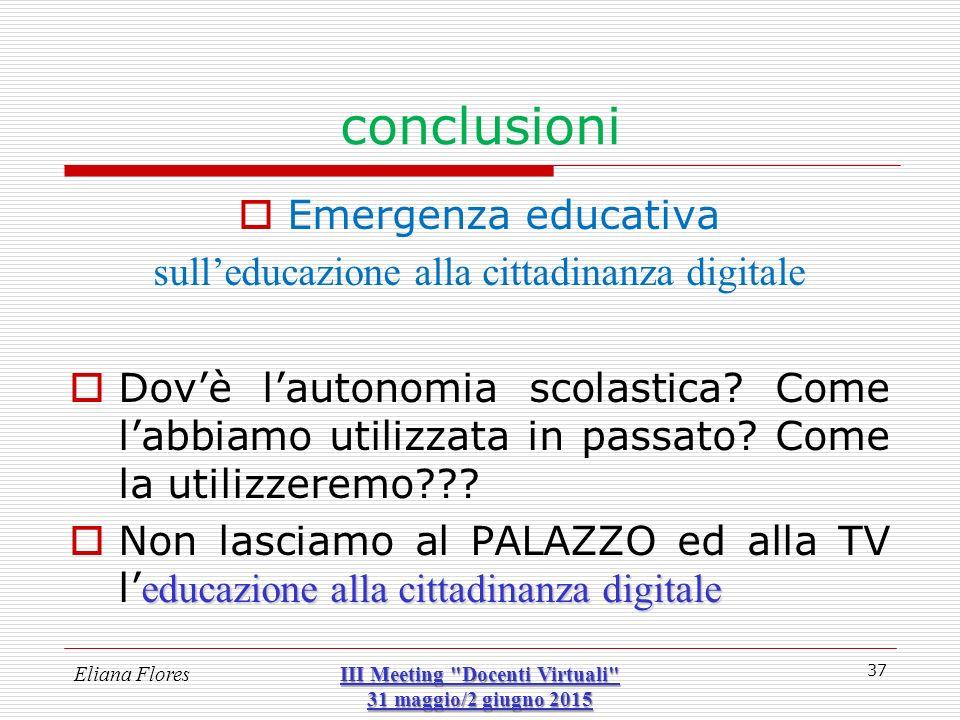 conclusioni  Emergenza educativa sull'educazione alla cittadinanza digitale  Dov'è l'autonomia scolastica? Come l'abbiamo utilizzata in passato? Com