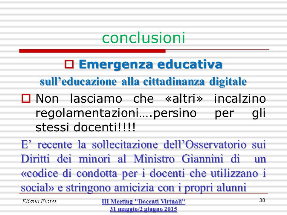 conclusioni  Emergenza educativa sull'educazione alla cittadinanza digitale  Non lasciamo che «altri» incalzino regolamentazioni….persino per gli st