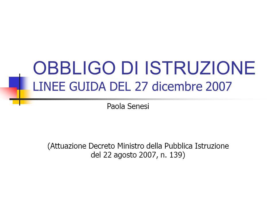 OBBLIGO DI ISTRUZIONE LINEE GUIDA DEL 27 dicembre 2007 (Attuazione Decreto Ministro della Pubblica Istruzione del 22 agosto 2007, n.