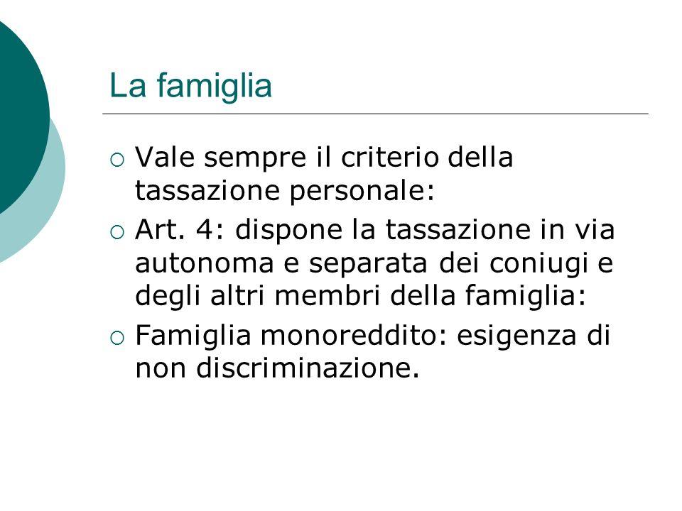 La famiglia  Vale sempre il criterio della tassazione personale:  Art. 4: dispone la tassazione in via autonoma e separata dei coniugi e degli altri
