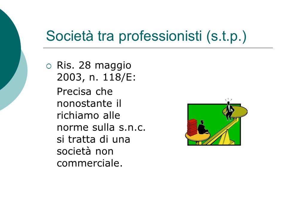 Società tra professionisti (s.t.p.)  Ris. 28 maggio 2003, n. 118/E: Precisa che nonostante il richiamo alle norme sulla s.n.c. si tratta di una socie