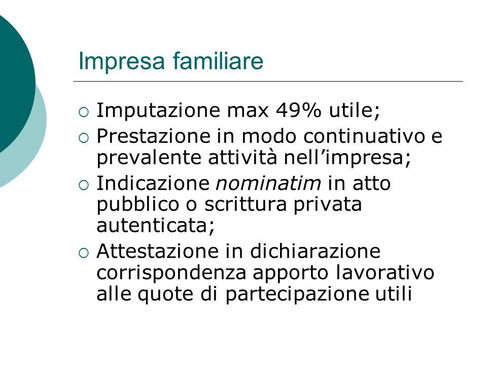 Impresa familiare  Imputazione max 49% utile;  Prestazione in modo continuativo e prevalente attività nell'impresa;  Indicazione nominatim in atto
