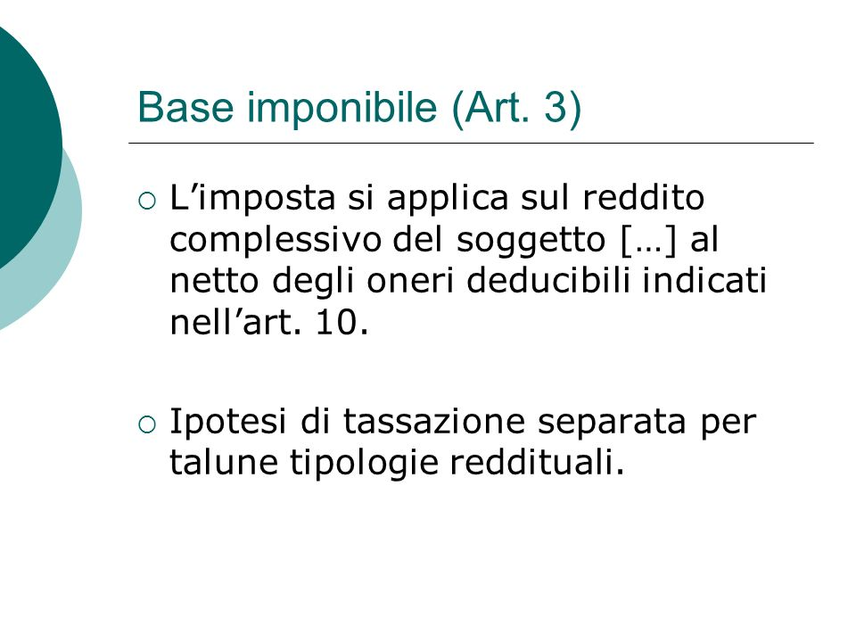 Base imponibile (Art. 3)  L'imposta si applica sul reddito complessivo del soggetto […] al netto degli oneri deducibili indicati nell'art. 10.  Ipot