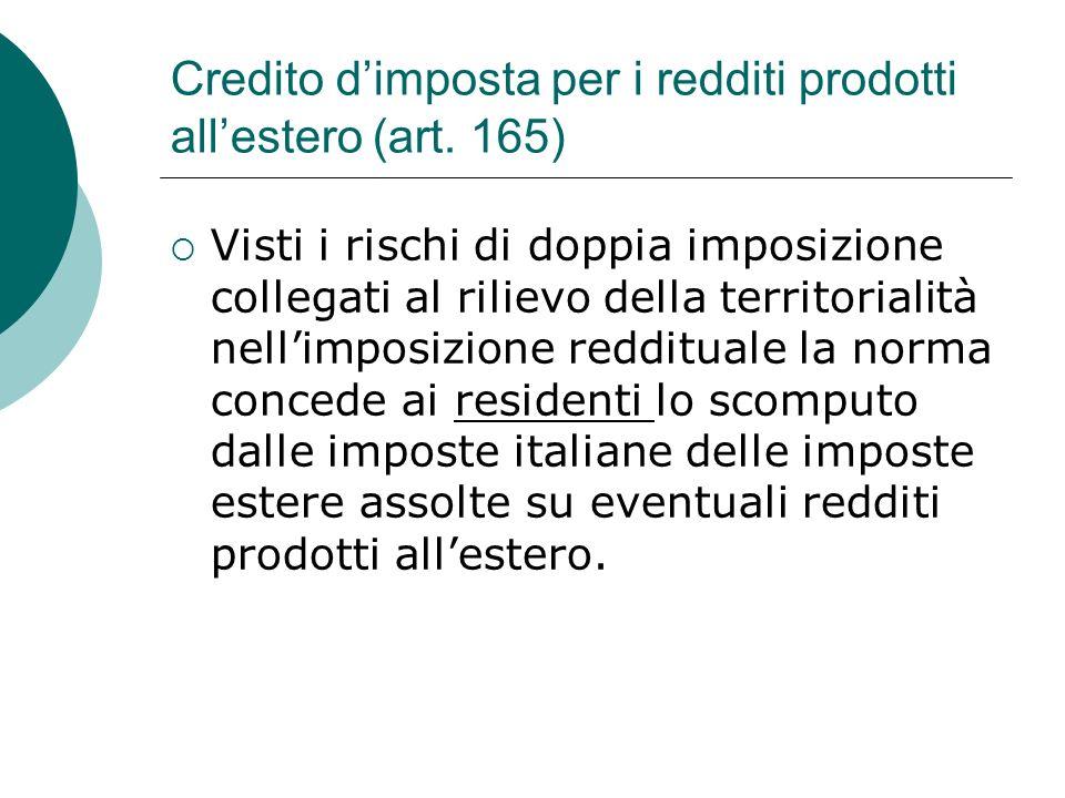 Credito d'imposta per i redditi prodotti all'estero (art. 165)  Visti i rischi di doppia imposizione collegati al rilievo della territorialità nell'i