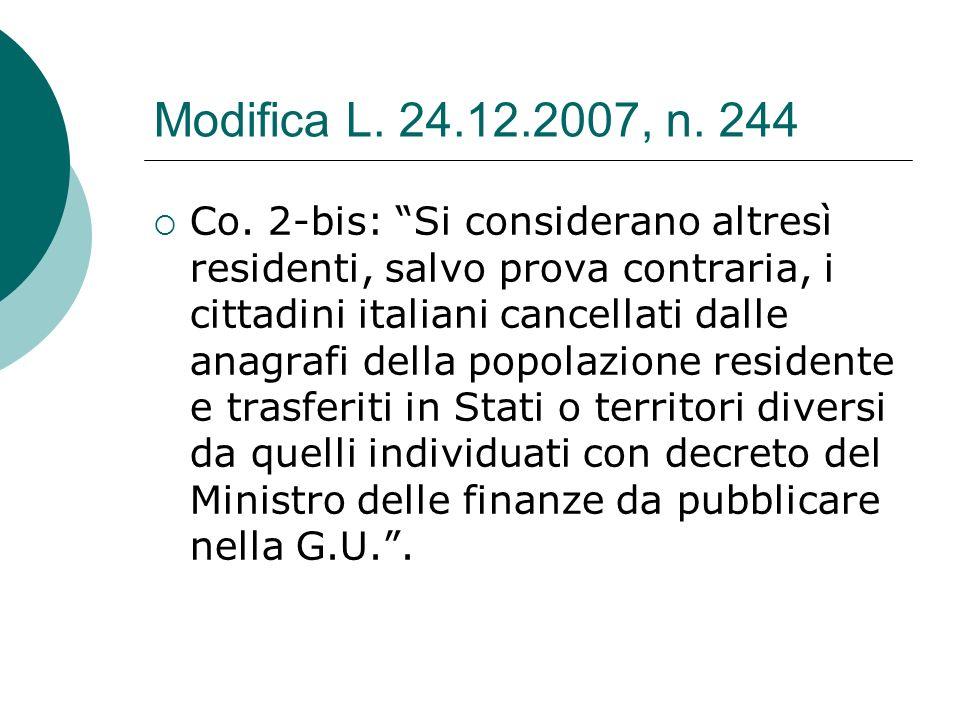 """Modifica L. 24.12.2007, n. 244  Co. 2-bis: """"Si considerano altresì residenti, salvo prova contraria, i cittadini italiani cancellati dalle anagrafi d"""