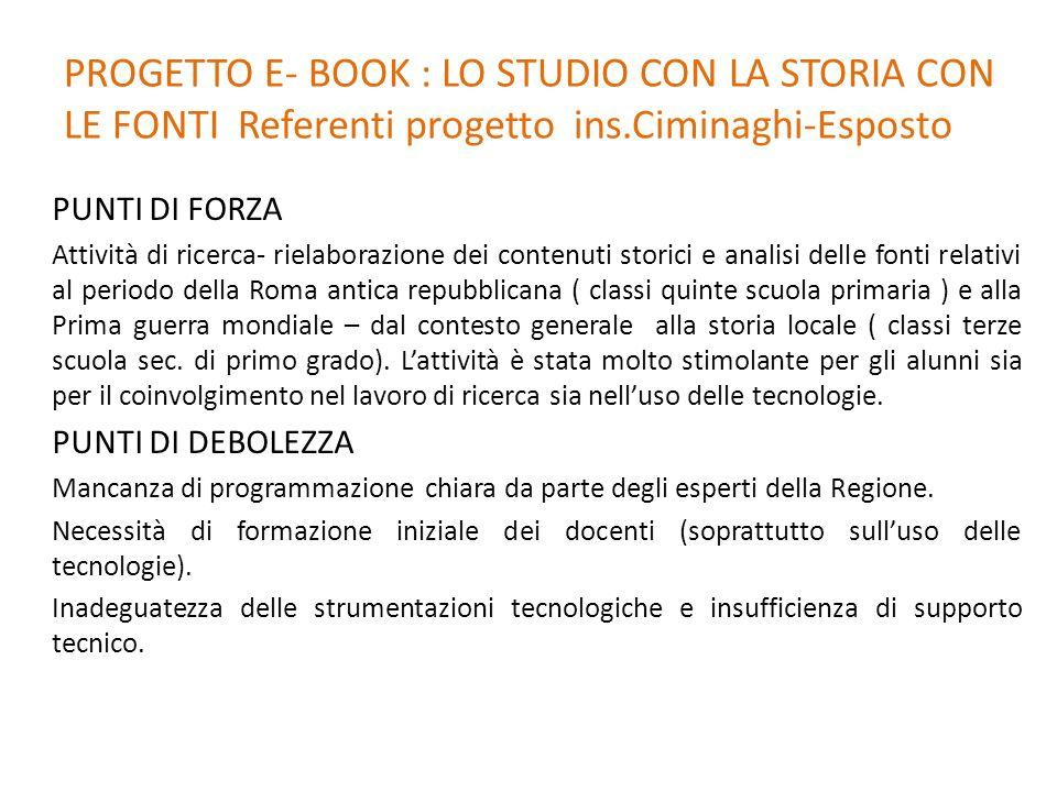 PROGETTO E- BOOK : LO STUDIO CON LA STORIA CON LE FONTI Referenti progetto ins.Ciminaghi-Esposto PUNTI DI FORZA Attività di ricerca- rielaborazione de