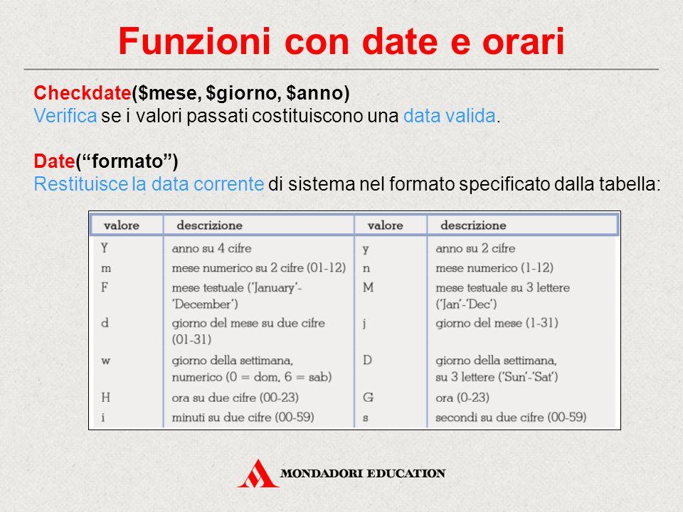 Funzioni con date e orari Checkdate($mese, $giorno, $anno) Verifica se i valori passati costituiscono una data valida.