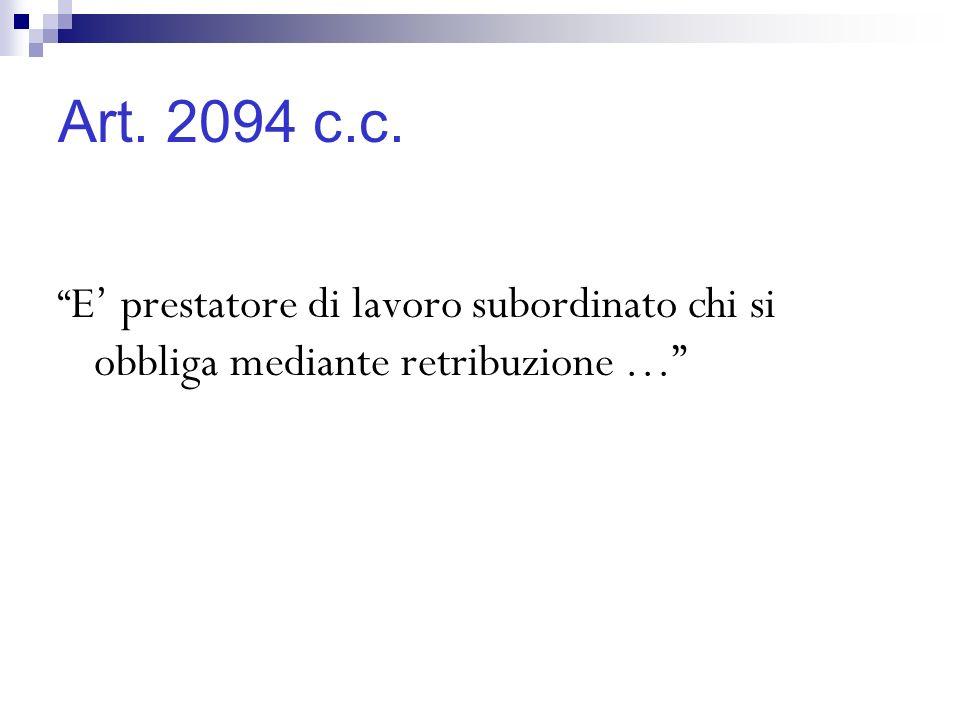 Art. 2094 c.c. E' prestatore di lavoro subordinato chi si obbliga mediante retribuzione …
