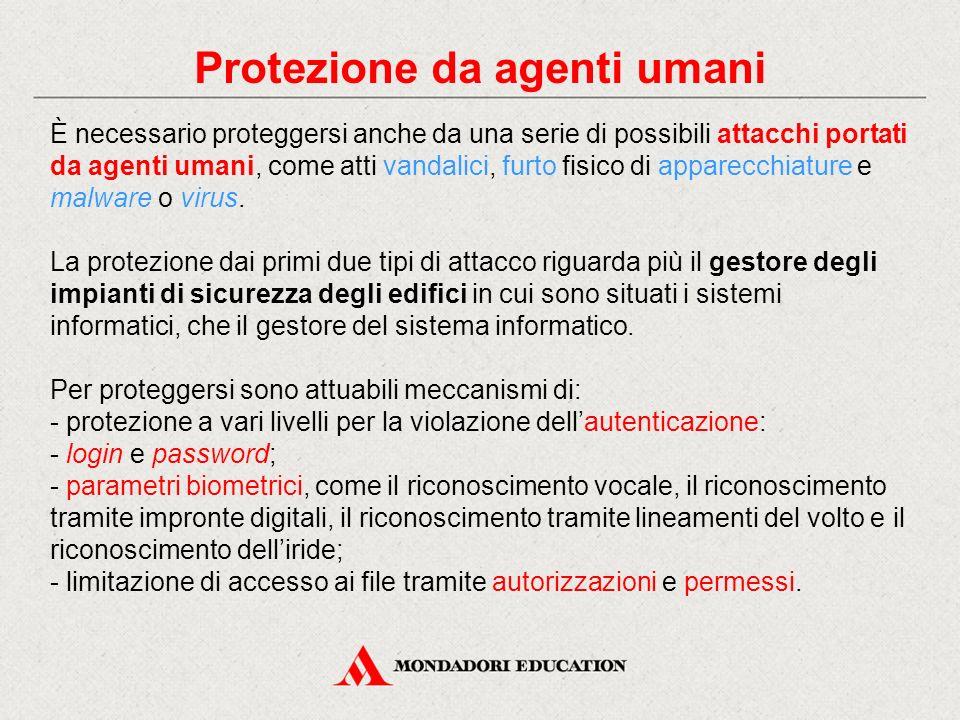 Protezione da agenti umani È necessario proteggersi anche da una serie di possibili attacchi portati da agenti umani, come atti vandalici, furto fisic