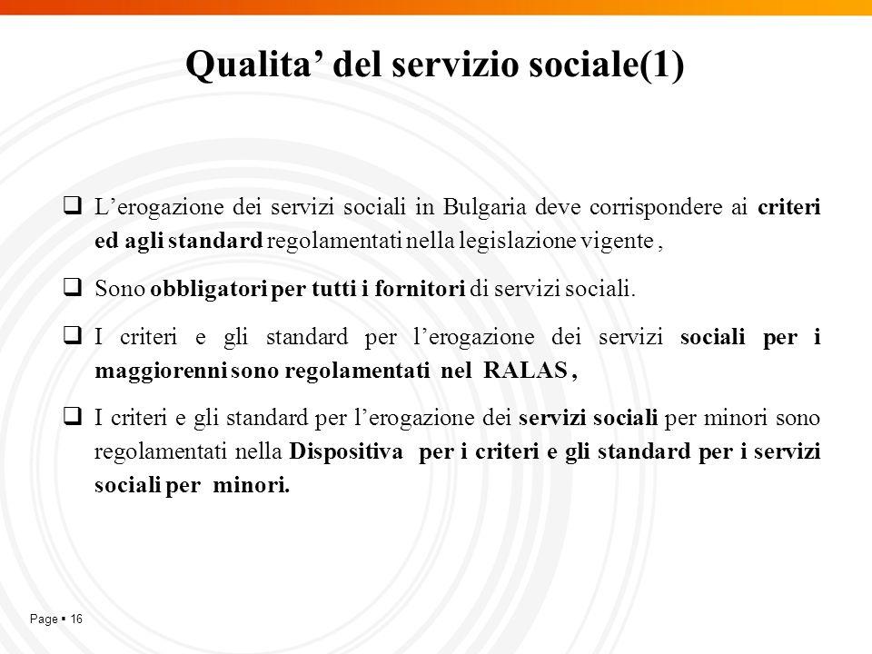 Page  16 Qualita' del servizio sociale(1)  L'erogazione dei servizi sociali in Bulgaria deve corrispondere ai criteri ed agli standard regolamentati nella legislazione vigente,  Sono obbligatori per tutti i fornitori di servizi sociali.