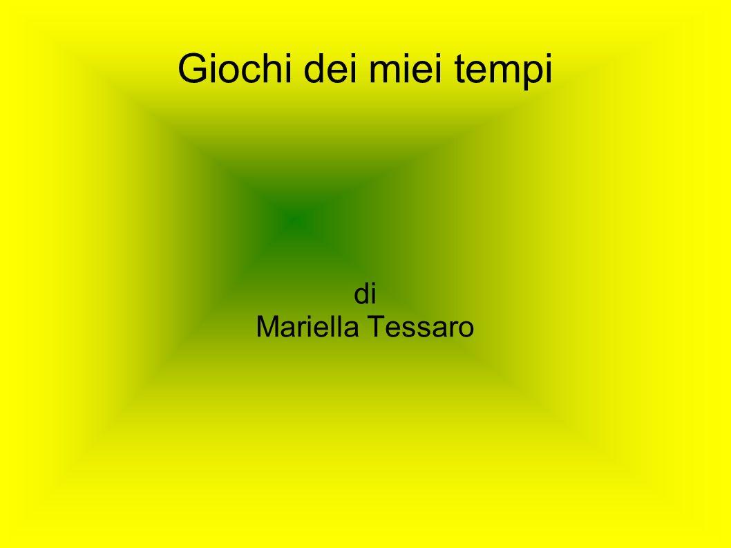 Giochi dei miei tempi di Mariella Tessaro