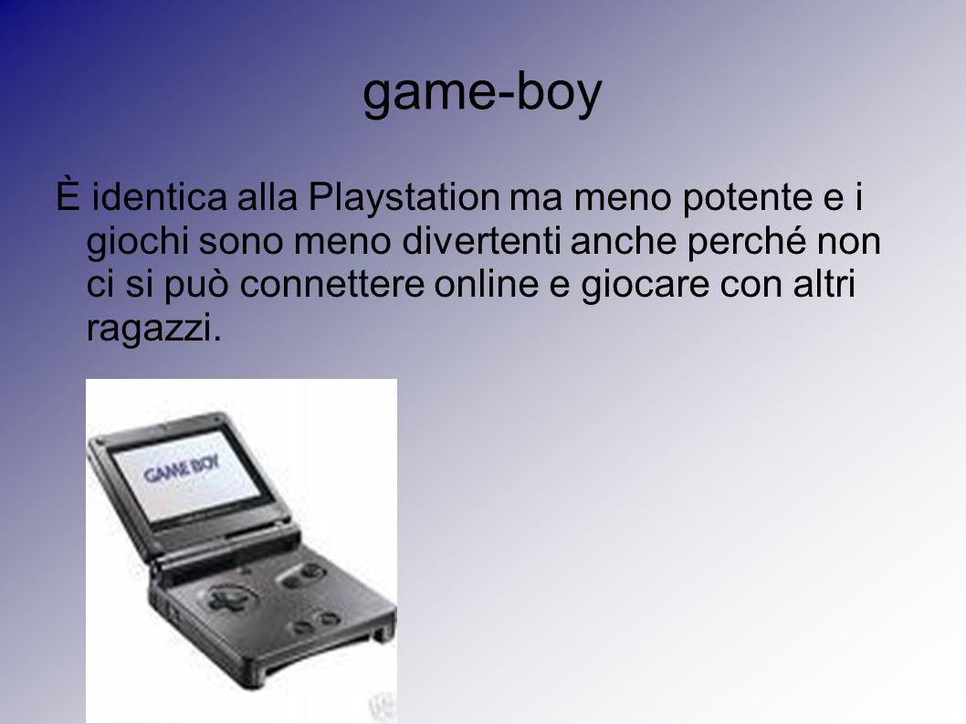 game-boy È identica alla Playstation ma meno potente e i giochi sono meno divertenti anche perché non ci si può connettere online e giocare con altri