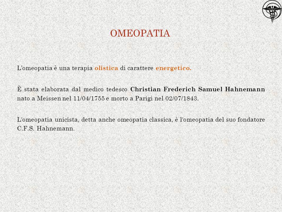 OMEOPATIA L'omeopatia è una terapia olistica di carattere energetico. È stata elaborata dal medico tedesco Christian Frederich Samuel Hahnemann nato a