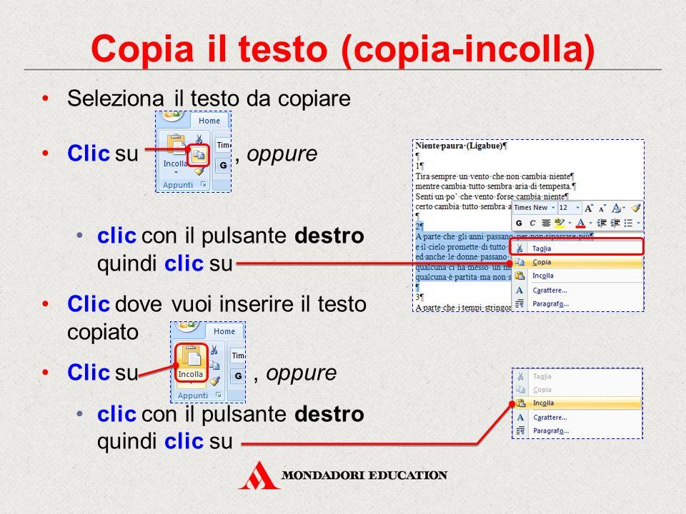 Seleziona il testo da copiare Clic su, oppure clic con il pulsante destro quindi clic su Clic dove vuoi inserire il testo copiato Clic su, oppure clic