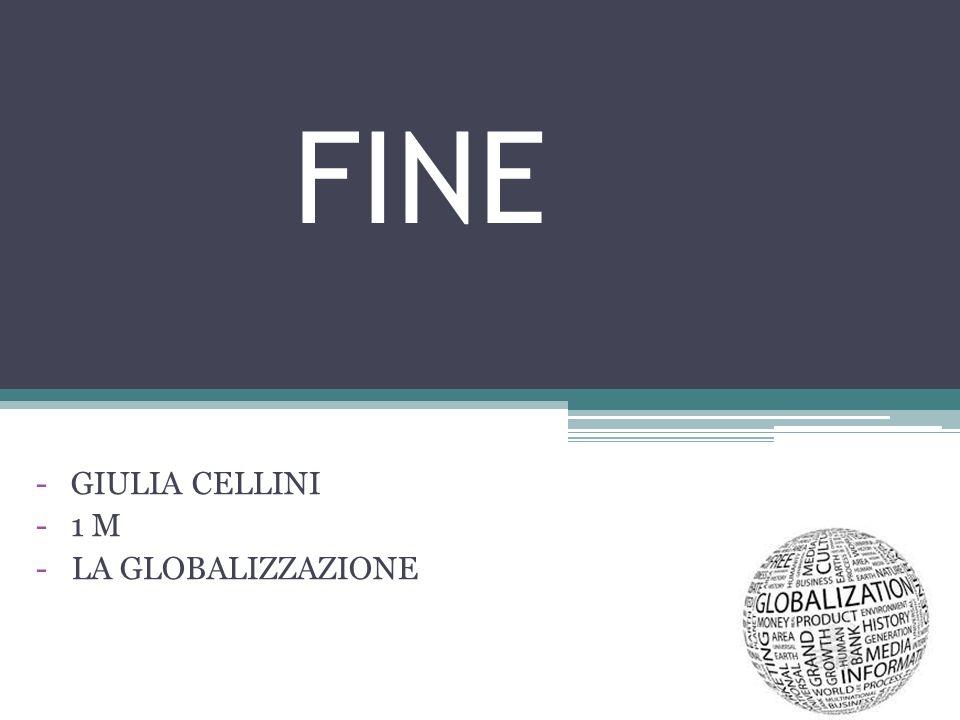 FINE - GIULIA CELLINI - 1 M -LA GLOBALIZZAZIONE
