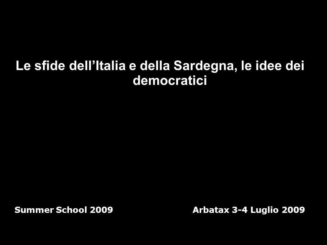 Le sfide dell'Italia e della Sardegna, le idee dei democratici Summer School 2009 Arbatax 3-4 Luglio 2009